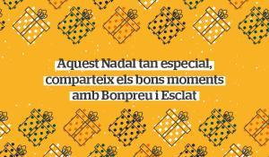 AquestNadal tan especial, comparteix els bons moments amb Bonpreu i Esclat